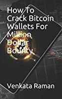How To Crack Bitcoin Wallets For Million Dollar Bounty