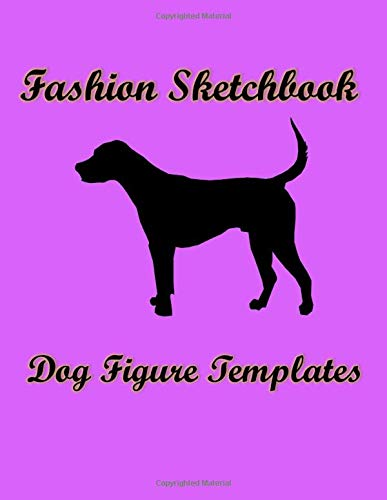 Fashion Sketchbook Dog Figure Templates: Create Your own Favourite Designer Dog Clothing, Casual Doggie Clothes or Transform Your Pup to Superhero Costume (Pet Sketchbook, Band 1)