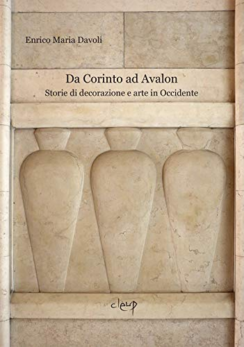 Da Corinto ad Avalon. Storie di decorazione e arte in Occidente: 1