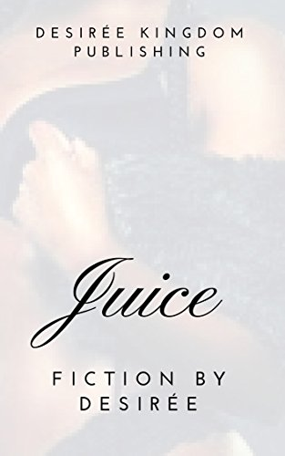 Juice (Fiction by Desirée) (English Edition)