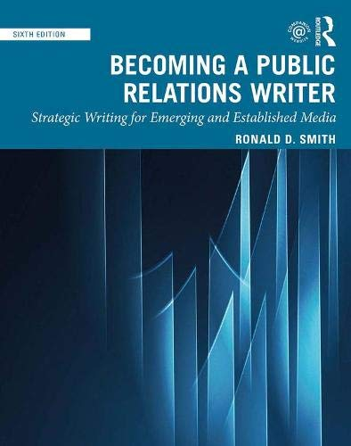 Compare Textbook Prices for Becoming a Public Relations Writer: Strategic Writing for Emerging and Established Media 6 Edition ISBN 9780367281571 by Smith, Ronald D.