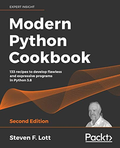 Modern Python Cookbook, 2nd Edition: Updated for Python 3.8, the recipes cater to the busy modern programmer Front Cover