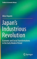 Japan's Industrious Revolution: Economic and Social Transformations in the Early Modern Period (Studies in Economic History)