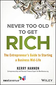 Never Too Old to Get Rich: The Entrepreneur's Guide to Starting a Business Mid-Life by [Kerry E. Hannon]