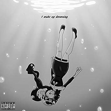 I Wake Up Drowning