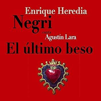 El Último Beso (Enrique Heredia Negri Canta Agustín Lara)