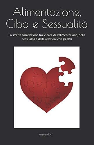 ALIMENTAZIONE CIBO E SESSUALITA': La stretta correlazione tra le aree dell'alimentazione, della sessualità e delle relazioni con gli altri.