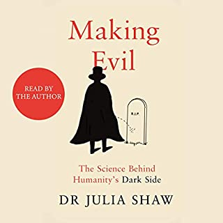 Making Evil     The Science Behind Humanity's Dark Side              By:                                                                                                                                 Dr. Julia Shaw                               Narrated by:                                                                                                                                 Dr. Julia Shaw                      Length: 7 hrs and 21 mins     19 ratings     Overall 4.2