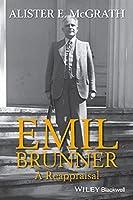 Emil Brunner: A Reappraisal