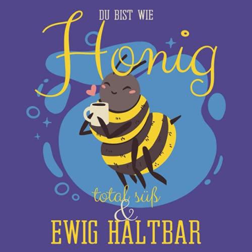 Du bist wie Honig: total süß und ewig haltbar: Blanko Gästebuch I lustiges Geburtstagsgeschenk für Frauen I Süße Biene mit Kaffeetasse
