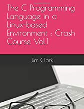 The C Programming Language in a Linux-based Environment : Crash Course Vol.1