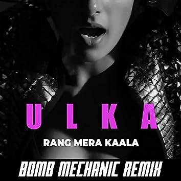 Rang Mera Kaala (Bomb Mechanic Remix)