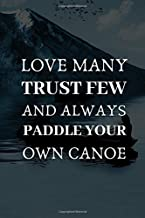 Love Many Trust Few And Always Paddle your Own Canoe: Awesome Travel Journal for the Adventurous Canoe Enthusiast