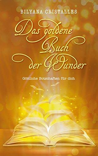 Das goldene Buch der Wunder: Göttliche Botschaften für dich