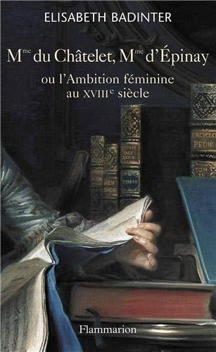Madame du Châtelet, Madame d'Epinay : Ou l'Ambition féminine au XVIIIe siècle by Elisabeth Badinter(1905-06-28)