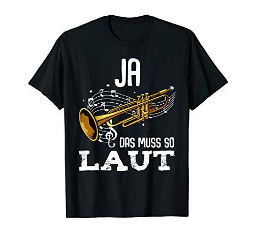 Ja Das Muss So Laut Trompeter Trompete Blasmusik Musiker T-Shirt