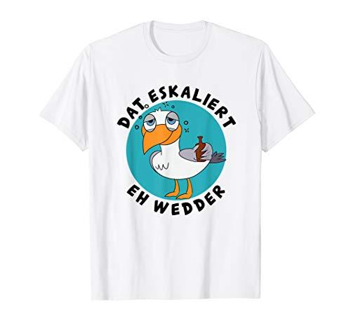 Dat Eskaliert Eh Wedder Plattdeutsch Norddeutsch T-Shirt