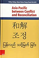 Asia-Pacific Bbtween Conflict and Reconciliation (Research in Peace and Reconciliation)