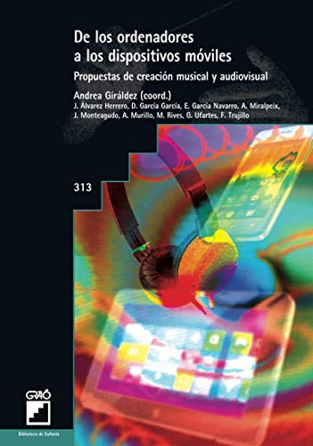 De Los Ordenadores a Los Dispositivos Móviles, Propuestas de Creación Musical y Audiovisual: 313 (Biblioteca de Eufonía)