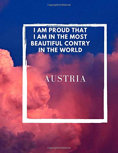 """i am proud that i am in the most beautiful contry in the word : austria: Sketchbook with + 110 Pages of 8.5""""x11"""" for Drawing, writing or organiz your plans"""