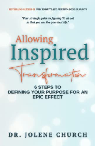 Compare Textbook Prices for Allowing Inspired Transformation: 6 Steps to Defining Your Purpose for an Epic Effect  ISBN 9780578991412 by Church, Dr. Jolene E