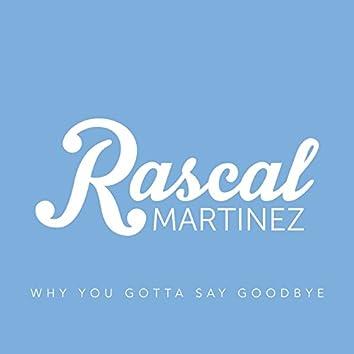 Why You Gotta Say Goodbye