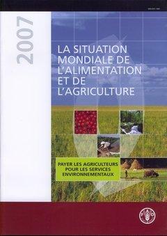 La Situation Mondiale De L'alimentation Et De L'agriculture 2007/ the State of Food and Agriculture 2007: Payer Les Agriculteurs Pour Les Services ... (Collection Fao: Agriculture, Band 39)