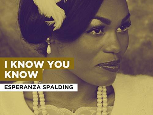 I Know You Know im Stil von Esperanza Spalding