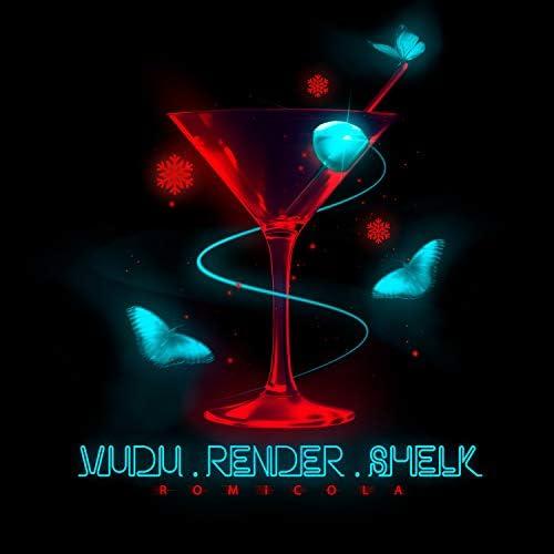 Vudu, Render & SHELK
