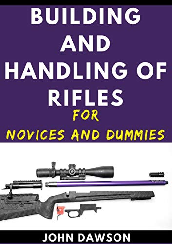 Building And Handling Of Rifles For Novices And Dummies (English Edition)