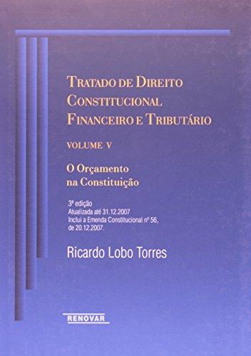 Tratado de Direito Constitucional Financeiro e Tributário. Orçamento na Constituição - Volume V