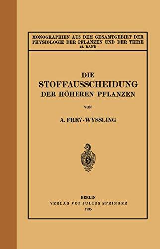 Die Stoffausscheidung Der Höheren Pflanzen: 32. Band (Monographien aus dem Gesamtgebiet der Physiologie der Pflanzen und der Tiere, Band 32)