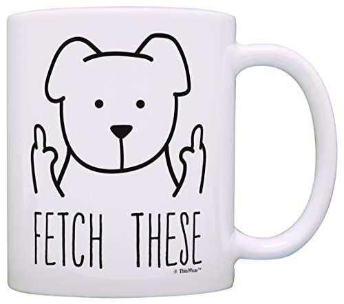 Dog Lover Gifts for Women Fetch These Funny Dog Mug Middle Finger Dog Fetch This Mug Gift Coffee Mug Tea Cup White