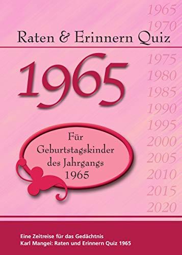 Raten und Erinnern Quiz 1965: Ein Jahrgangsquiz für Geburtstagskinder des Jahrgangs 1965 - 55. Geburtstag