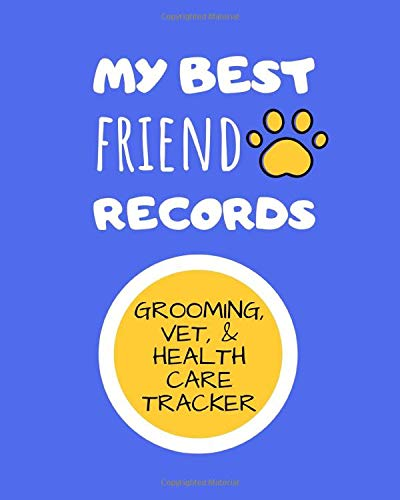 My Best Friends Records Grooming, Vet, & Health Care Tracker: Complete Pet Profile - Immunization and Medication Records with Expense Sheet.