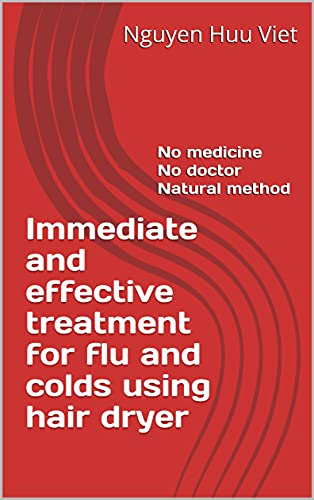 Immediate and effective treatment for flu and colds using hair dryer: No medicine No doctor Natural method (English Edition)
