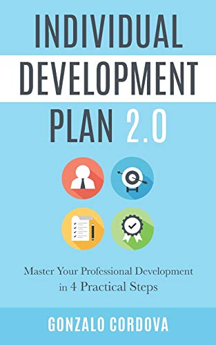 Compare Textbook Prices for Individual Development Plan 2.0: Master Your Professional Development in 4 Practical Steps  ISBN 9781734908817 by Cordova, Gonzalo