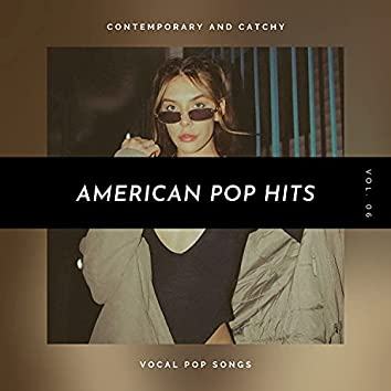American Pop Hits - Contemporary And Catchy Vocal Pop Songs, Vol. 06