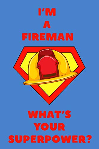 I'm a Fireman What's Your Superpower?: Notebook for Firefighting Superheroes