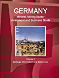 Germany Mineral, Mining Sector Investment and Business Guide Volume 1 Strategic Information and Basic Laws (World Business and Investment Library)