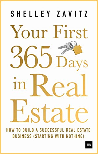Your First 365 Days in Real Estate: How to build a successful real estate business (starting with nothing)