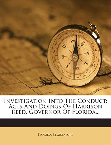 Investigation Into The Conduct: Acts And Doings Of Harrison Reed, Governor Of...