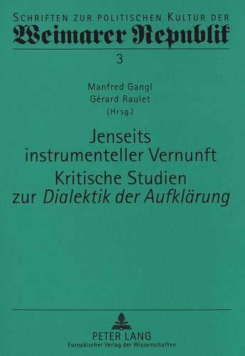 Jenseits instrumenteller Vernunft- Kritische Studien zur «Dialektik der Aufklärung» (Schriften zur politischen Kultur der Weimarer Republik, Band 3)