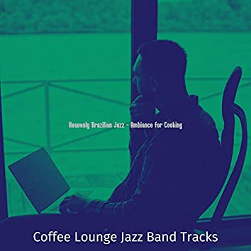 Heavenly Brazilian Jazz - Ambiance for Cooking