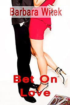 Bet On Love by [Barbara Witek]