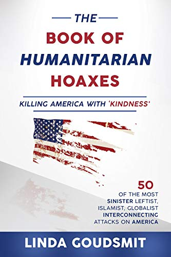 The Book of Humanitarian Hoaxes: Killing America with 'Kindness ...