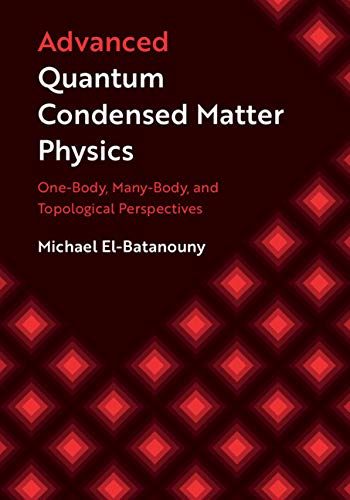 Advanced Quantum Condensed Matter Physics: One-Body, Many-Body, and Topological Perspectives