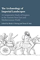 The Archaeology of Imperial Landscapes: A Comparative Study of Empires in the Ancient Near East and Mediterranean World