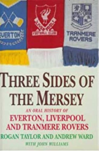 THREE SIDES OF THE MERSEY: Oral History of Everton, Liverpool and Tranmere Rovers