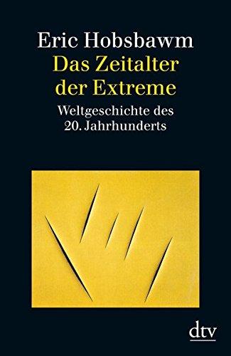 Das Zeitalter der Extreme: Weltgeschichte des 20. Jahrhunderts